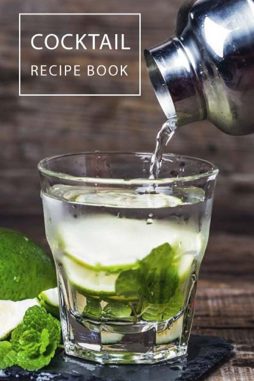 Cocktail Recipe Book: Bartender Recipe Book, Blank Cocktail Recipes Journal, Mixing Cocktails, Home Bartenders for Over 100 Recipes, 6 x 9 inch (Blank Cocktail Recipes Book) (Volume 3) pdf