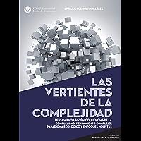 Las vertientes de la complejidad. Pensamiento sistémico, ciencias de la complejidad, pensamiento complejo, paradigma ecológico y enfoques holistas (Alternativas al desarrollo)