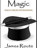 Magic Tricks: Magic Tricks for Beginner, Magic Tricks Fun and Quick, Magic Tricks Secrets Find How and Why They Work