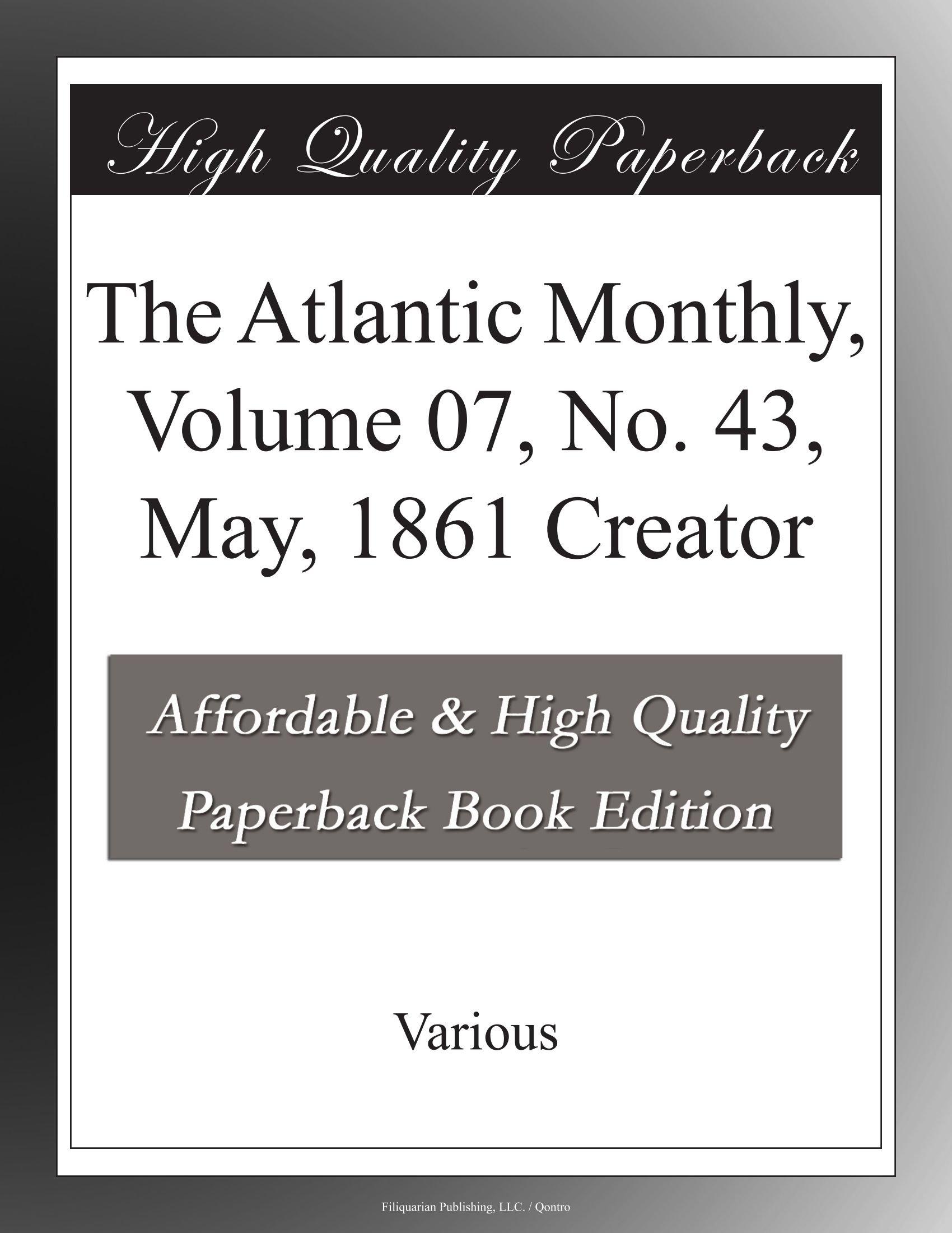 Read Online The Atlantic Monthly, Volume 07, No. 43, May, 1861 Creator ebook