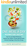 One Meal A Day Intermittent Fasting: How To Lose Weight Effortlessly, Improve Your Health, Increase Mental Clarity…