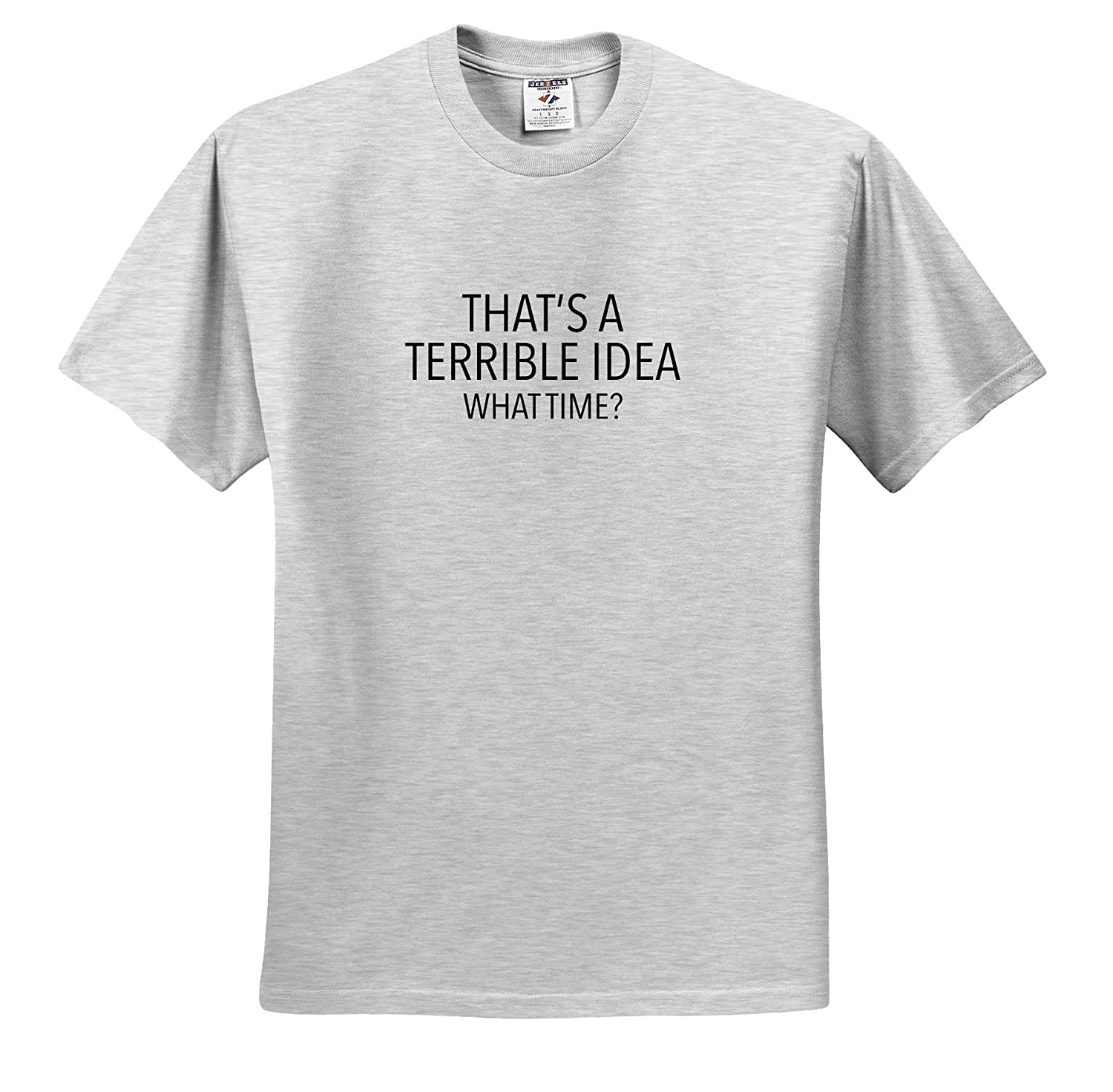 Thats A Terrible Idea What Time Black Adult T-Shirt XL Funny Sayings ts/_320936 3dRose EvaDane