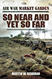 So Near and Yet So Far (Air War Market Garden)