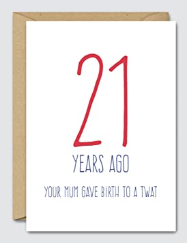 21 Years Ago Your Mum Gave Birth To A Twat