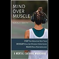 Mind over Muscle Mental Training Workbook : Stop the negative self talk   Develop healthy mindset strategies   Reach…