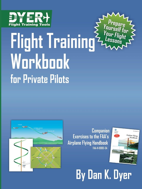 Flight training workbook for private pilots dan k dyer flight training workbook for private pilots dan k dyer 9780578053967 amazon books fandeluxe Images