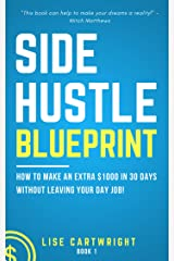 Side Hustle Blueprint (2nd Edition): How to Make an Extra $1000 in 30 Days Without Leaving Your Day Job! Kindle Edition