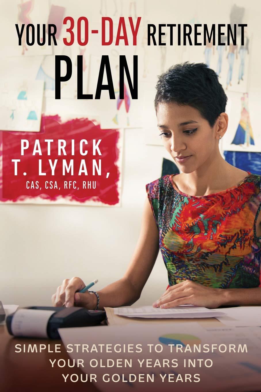 Your 30-Day Retirement Plan: Patrick T  Lyman: 9780692934814: Amazon