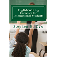 English Writing Exercises for International Students: An English Grammar Workbook for ESL Essay Writing (Academic Writing Skills 4)