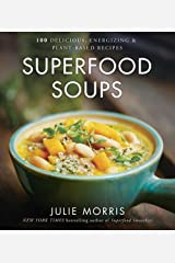 Superfood Soups: 100 Delicious, Energizing & Plant-based Recipes (Julie Morris's Superfoods) Hardcover