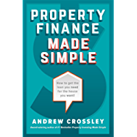 Property Finance Made Simple: How to get the loan you need for the house you want