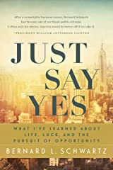 Just Say Yes: What I've learned About Life, Luck, and the Pursuit of Opportunity Kindle Edition