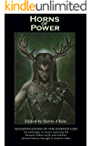 Horns of Power: Manifestations of the Horned God: An anthology of essays exploring the Horned Gods of myth and folklore, ancient history through to modern times (English Edition)