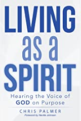 Living as a Spirit: Hearing the Voice of God on Purpose Kindle Edition
