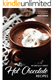 40 Sinfully Sweet Hot Chocolate Recipes: A Cookbook that's a Tiny Bit Decadent and a Whole Lot Delicious
