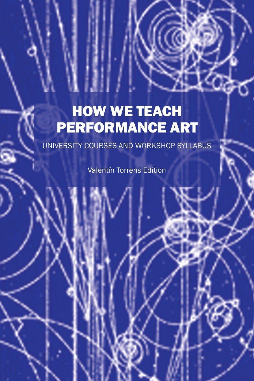 How We Teach Performance Art: University Courses and Workshop Syllabus
