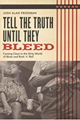 Tell the Truth Until They Bleed: Coming Clean in the Dirty World of Blues and Rock 'n' Roll Paperback