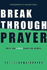Breakthrough Prayer: Where God Always Hears and Answers Kindle Edition