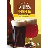 La birra perfetta. Consigli e indicazioni pratiche per l'homebrewer evoluto