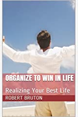 Organize to Win in Life: Realizing Your Best Life Kindle Edition