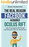 The Real Reason Facebook Acquired Oculus Rift: How Virtual Reality Will Disrupt Everything And Why You Should Care