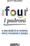 The Four. I padroni: Il DNA segreto di Amazon, Apple, Facebook e Google