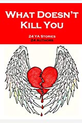 What Doesn't Kill You: An Anthology of YA Short Fiction Paperback