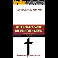 De la Non-Africanite du Vodou Haitien: 3 Faits Qui Prouvent que le Vodou n'Existe pas en Haiti (French Edition)