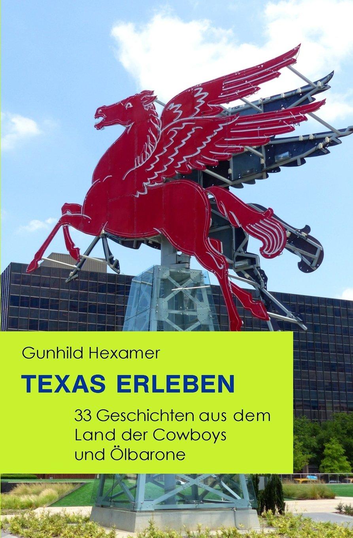 Texas erleben: 33 Geschichten aus dem Land der Cowboys und Ölbarone