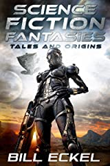 Science Fiction Fantasies: Tales and Origins Kindle Edition