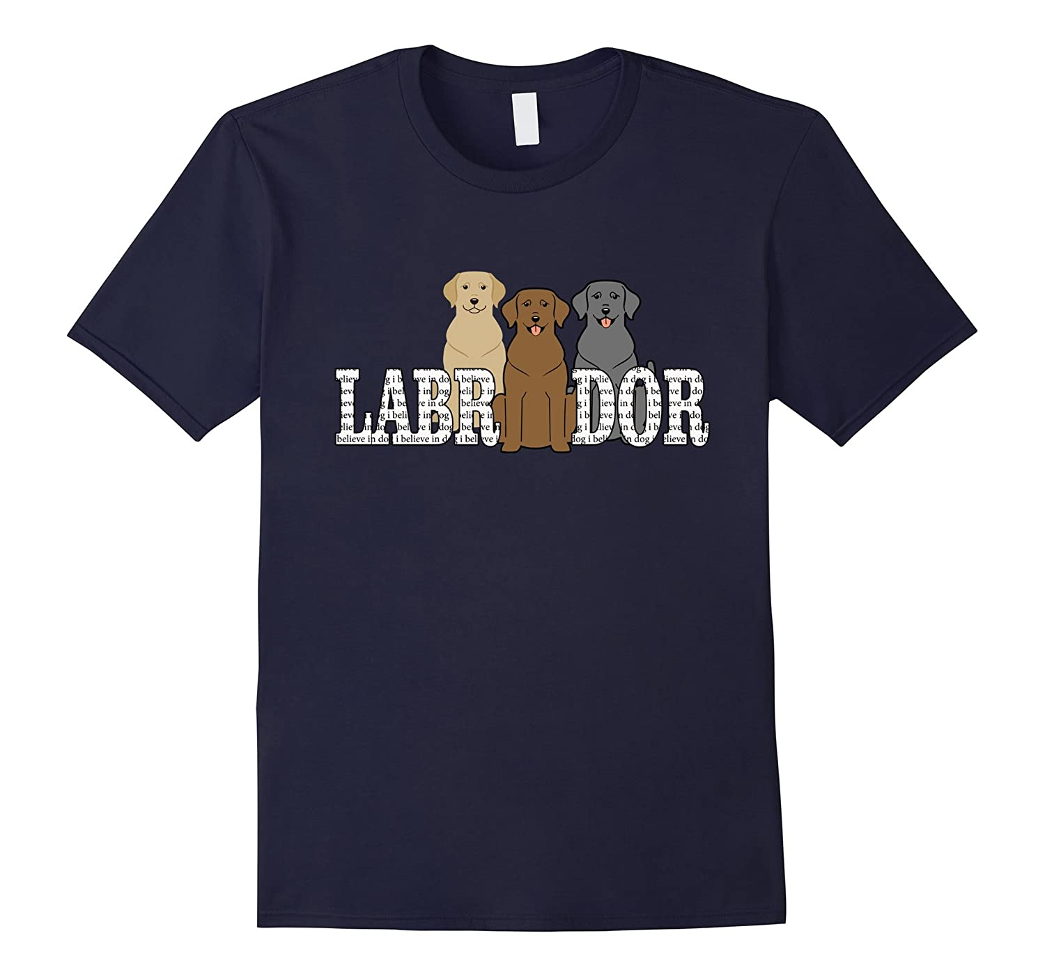 I Believe in Dog Labrador Retriever Trio T-shirt-T-Shirt