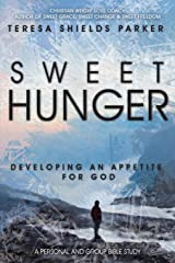 Sweet Hunger: Developing An Appetite For God (Sweet Series) (Volume 6) Paperback