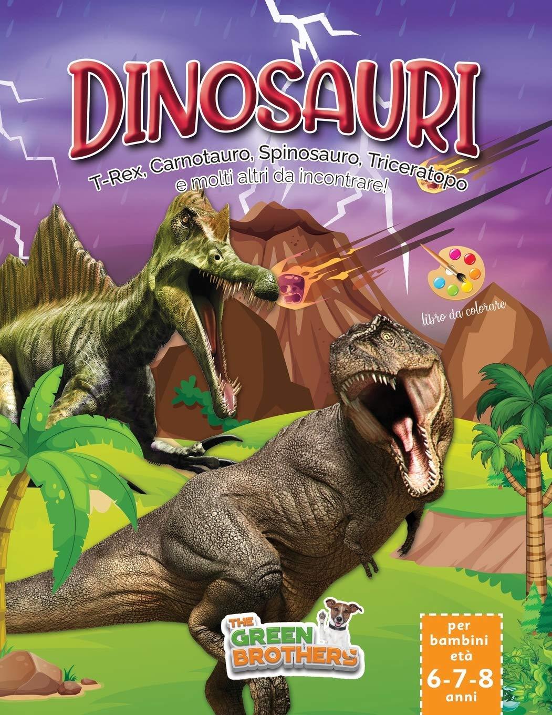 Dinosauri Libro Da Colorare Per Bambini Eta 6 7 8 Anni T Rex Carnotauro Spinosauro Triceratopo E Molti Altri Da Incontrare Divertenti Attivita Bambini Sviluppa La Fantasia Di Tuo Figlio Amazon It Brothers The Green