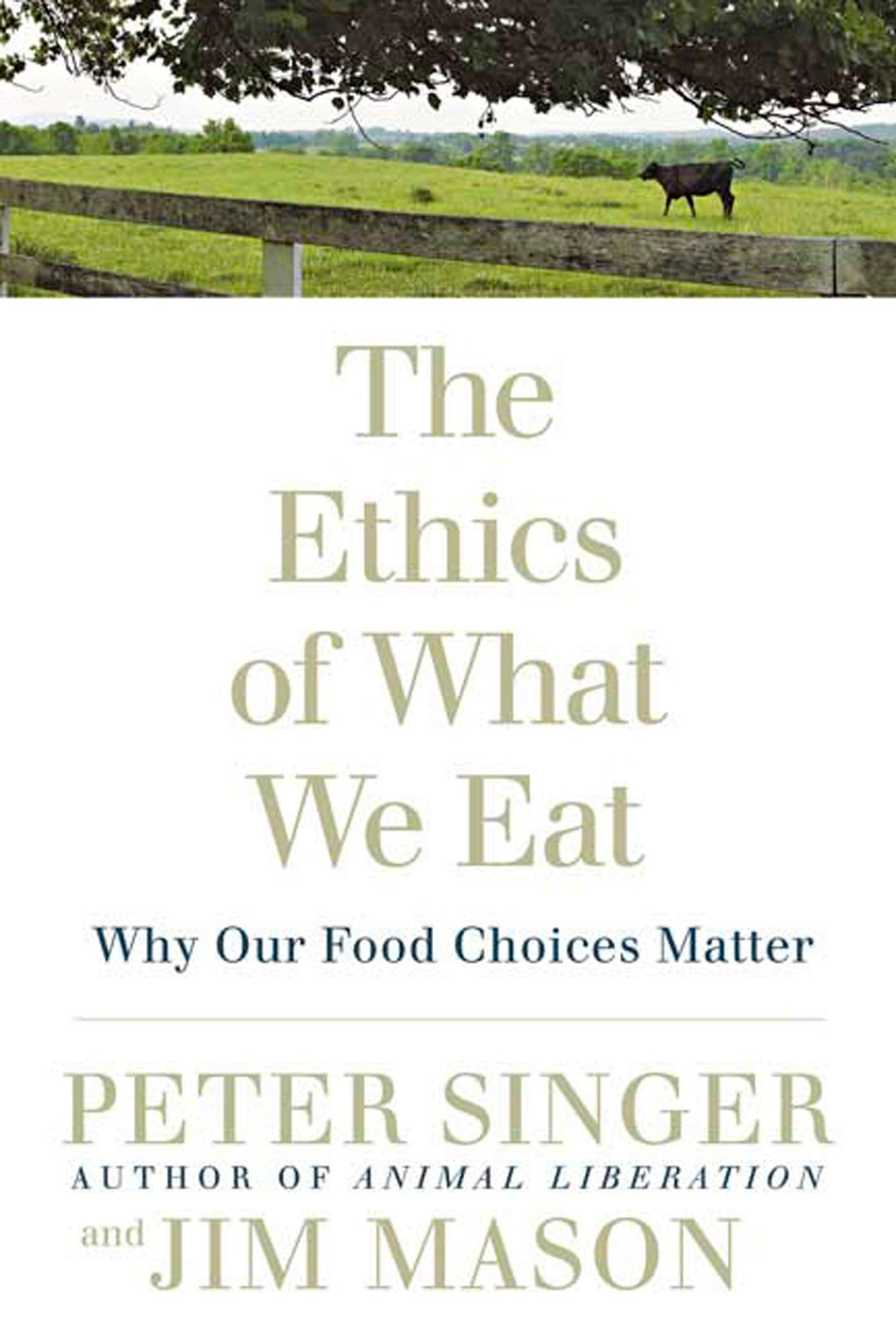 Read Online The Ethics of What We Eat: Why Our Food Choices Matter pdf