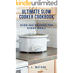 Ultimate Slow Cooker Cookbook: Over 500 Recipes For Every Meal! (Southern Cooking Recipes)