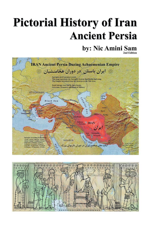 Pictorial History of Iran: Ancient Persia: Nic Amini Sam ...
