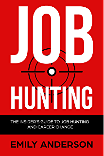 Job Hunting: The Insideru0027s Guide To Job Hunting And Career Change: Learn  How To