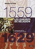 Les Guerres de religion 1559-1629 - Format compact