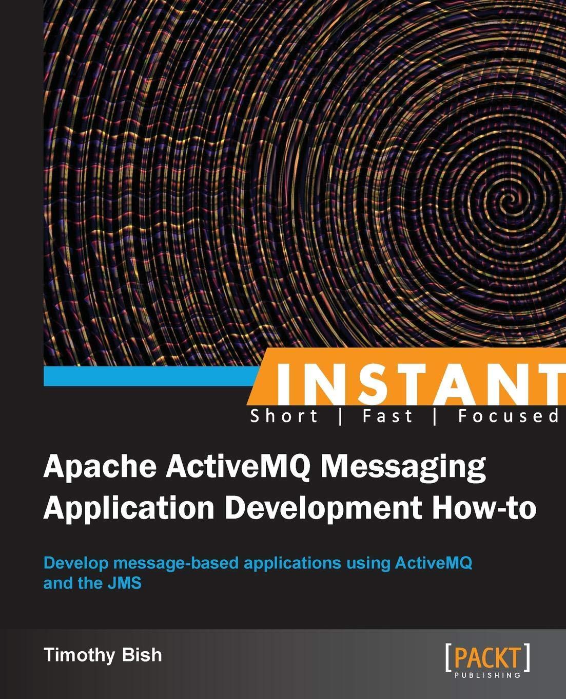 Instant Apache ActiveMQ Messaging Application Development