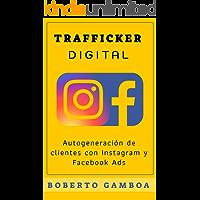 Trafficker Digital: Autogeneración de clientes con Instagram y Facebook Ads