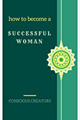 How to Become a Successful Woman (Tips and Practices for Your Wonderful Life) Kindle Edition