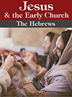 Jesus and the Early Church - The Hebrews