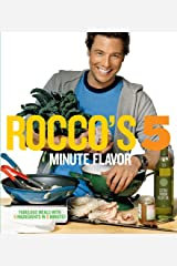 Rocco's Five Minute Flavor: Fabulous Meals with 5 Ingredients in 5 Minutes Kindle Edition