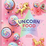 Unicorn Food: Magical Recipes for Sweets, Eats, and