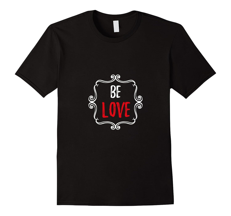 Be Love T-Shirt-FL