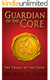 The Trials of the Core (Guardian of the Core Book 1)