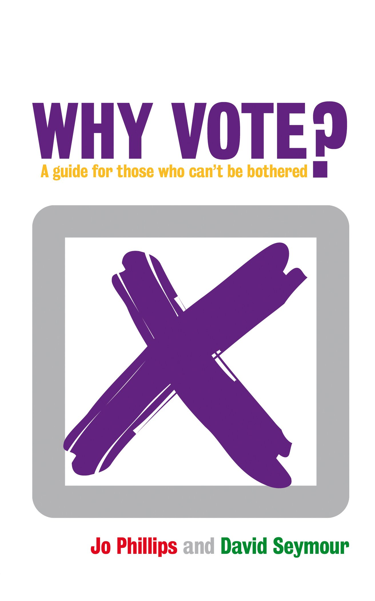 Why Vote?: A Guide for Those Who Can't be Bothered ebook