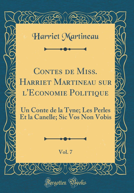 Download Contes de Miss. Harriet Martineau sur l'Economie Politique, Vol. 7: Un Conte de la Tyne; Les Perles Et la Canelle; Sic Vos Non Vobis (Classic Reprint) (French Edition) pdf