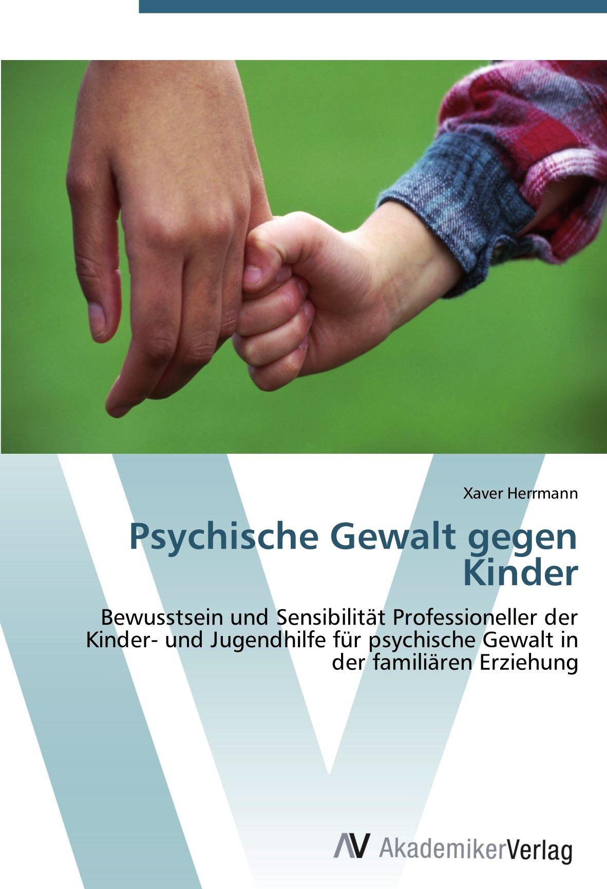 Psychische Gewalt gegen Kinder: Bewusstsein und Sensibilität Professioneller der Kinder- und Jugendhilfe für psychische Gewalt in der familiären Erziehung (German Edition) PDF