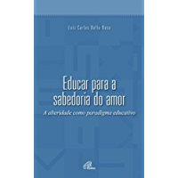 Educar para a sabedoria do amor: A alteridade como paradigma educativo